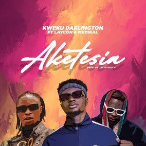 Kweku Darlington - Aketesia ft Laycon & Medikal