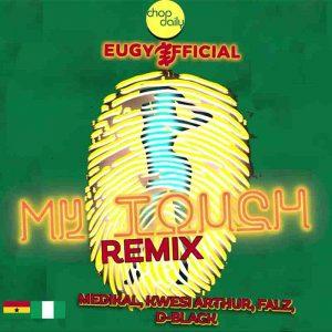 Eugy x Chop Daily - My Touch Remix ft Medikal, Kwesi Arthur