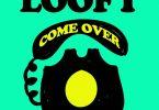 Loofy – Come Over Ft Joey B