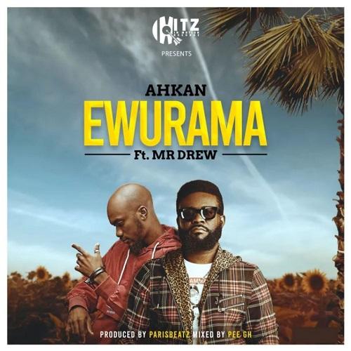 ahkan – ewurama ft mr drew