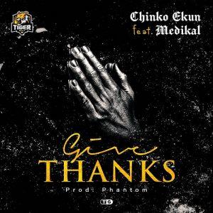 Chinko Ekun - Give Thanks Ft Medikal