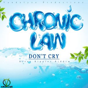 Chronic Law – Don't Cry (River Ripples Riddim)