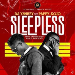 Da Yanney – Sleepless Ft Pappy Kojo