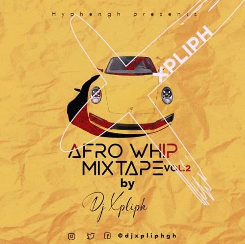dj xpliph – afro whip mixtape vol 2
