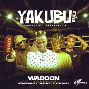 Waddon - Yakubu Remix Ft Strongman, Tulenkey & Kofi Mole