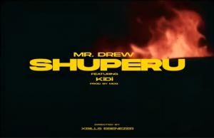 Mr Drew - Shuperu Video Ft KiDi