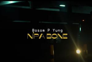 Bosom P-Yung - Nipa Bone Video