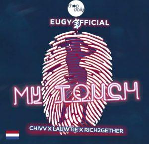 Eugy x Chop Daily – My Touch Dutch Remix